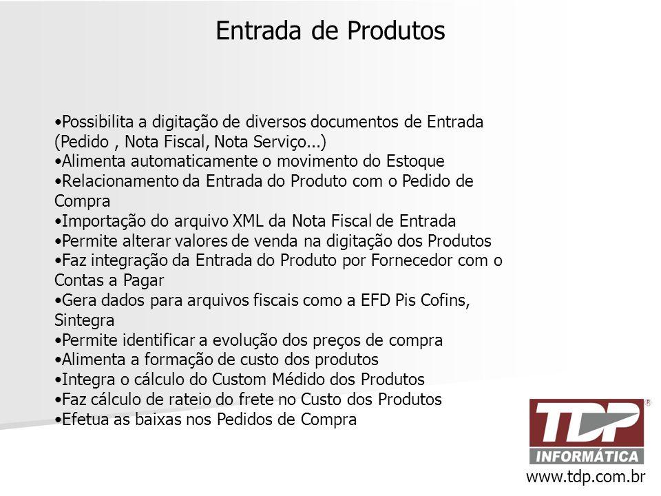 Entrada de Produtos Possibilita a digitação de diversos documentos de Entrada (Pedido , Nota Fiscal, Nota Serviço...)