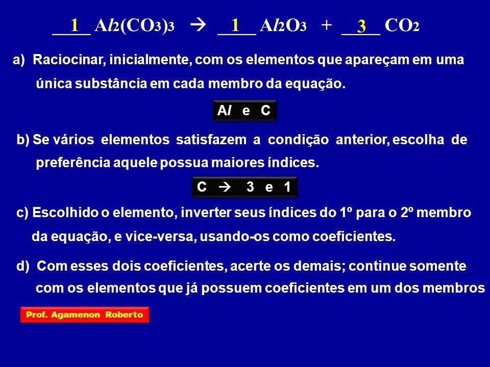 ____ Al2(CO3)3  ____ Al2O3 + ____ CO2 1 1 3