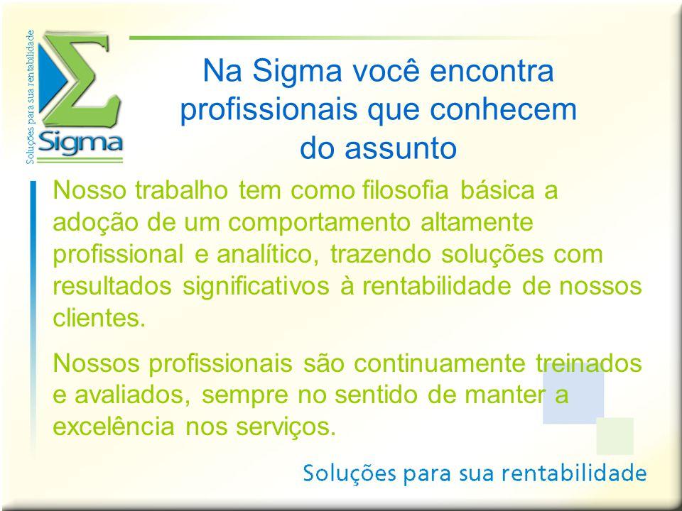 Na Sigma você encontra profissionais que conhecem do assunto