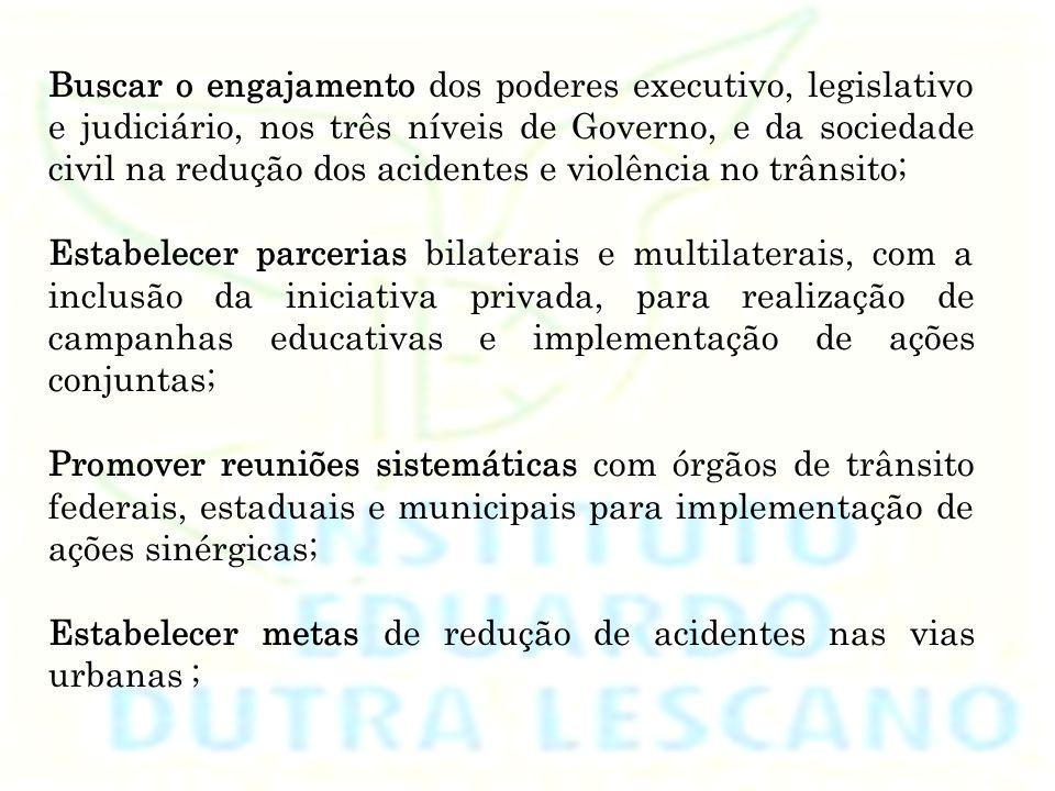 Buscar o engajamento dos poderes executivo, legislativo e judiciário, nos três níveis de Governo, e da sociedade civil na redução dos acidentes e violência no trânsito;
