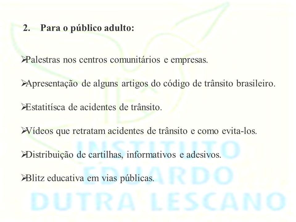 2. Para o público adulto: Palestras nos centros comunitários e empresas. Apresentação de alguns artigos do código de trânsito brasileiro.