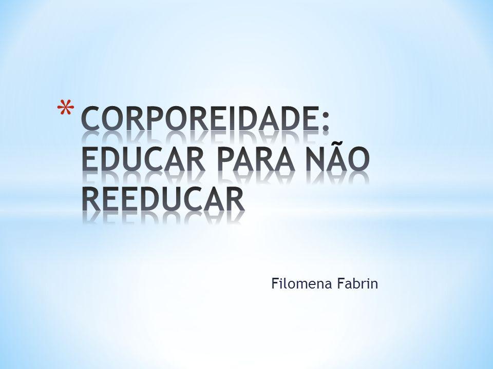 CORPOREIDADE: EDUCAR PARA NÃO REEDUCAR