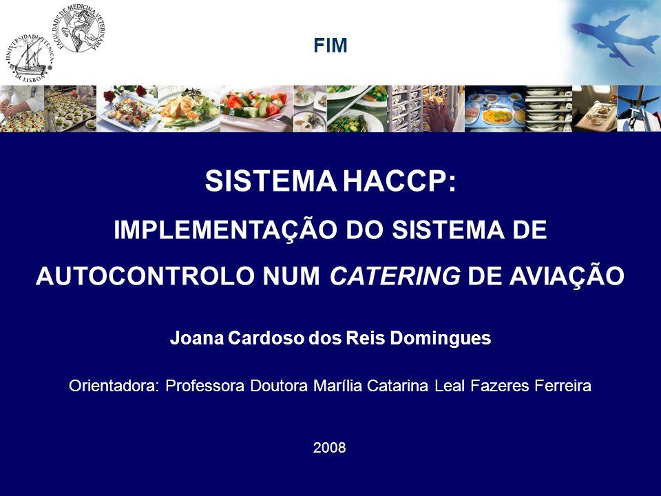 FIM SISTEMA HACCP: IMPLEMENTAÇÃO DO SISTEMA DE AUTOCONTROLO NUM CATERING DE AVIAÇÃO. Joana Cardoso dos Reis Domingues.