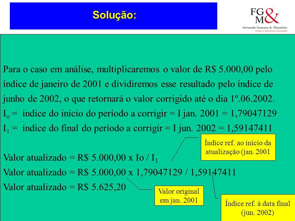 Solução Solução: Para o caso em análise, multiplicaremos o valor de R$ 5.000,00 pelo.