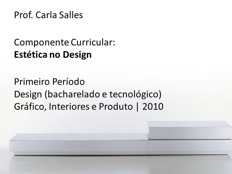 Prof. Carla Salles Componente Curricular: Estética no Design.
