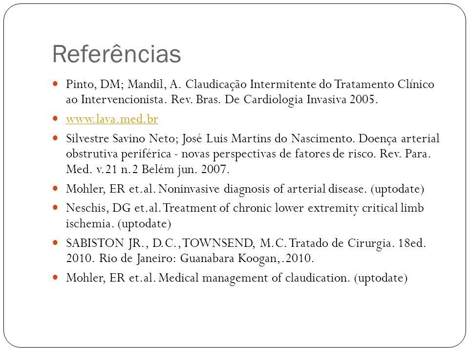 Referências Pinto, DM; Mandil, A. Claudicação Intermitente do Tratamento Clínico ao Intervencionista. Rev. Bras. De Cardiologia Invasiva 2005.