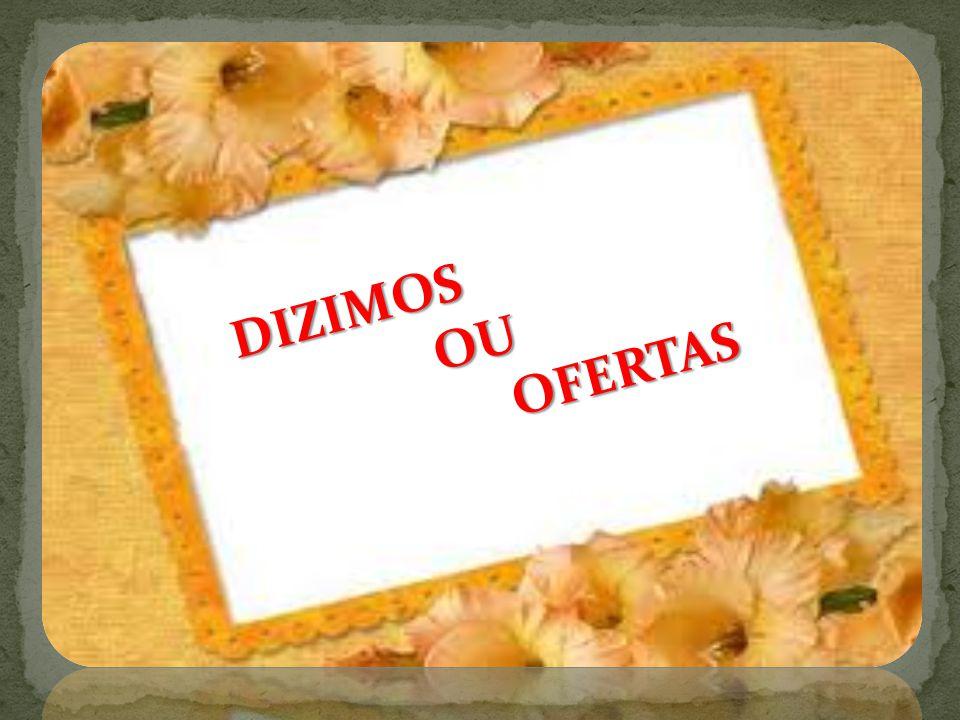 DIZIMOS OU OFERTAS OU