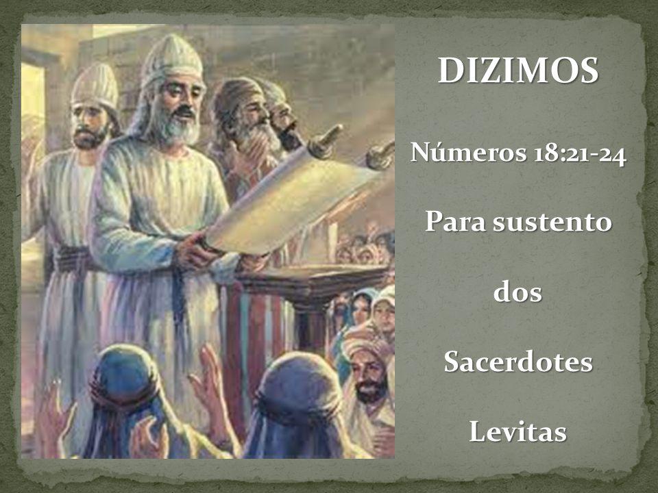 DIZIMOS Números 18:21-24 Para sustento dos Sacerdotes Levitas