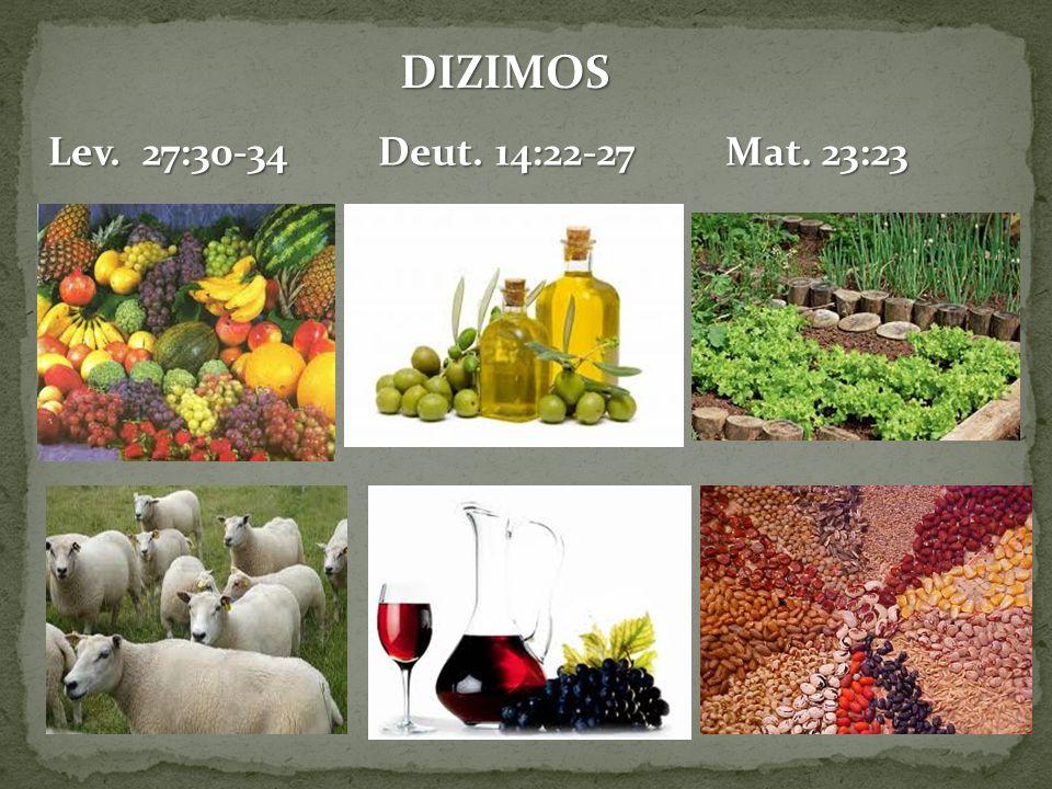 DIZIMOS Lev. 27:30-34 Deut. 14:22-27 Mat. 23:23