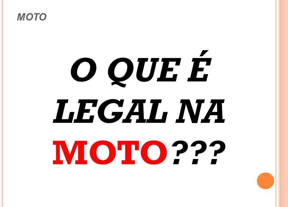 MOTO O QUE É LEGAL NA MOTO