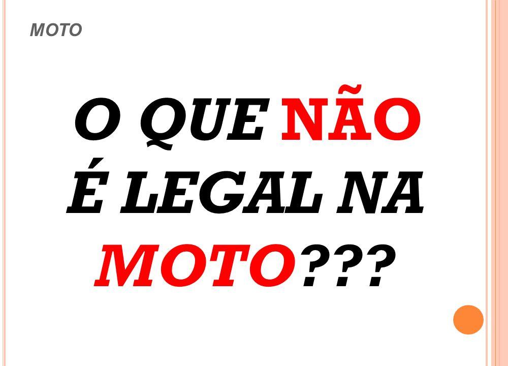 NÃO O QUE NÃO É LEGAL NA MOTO