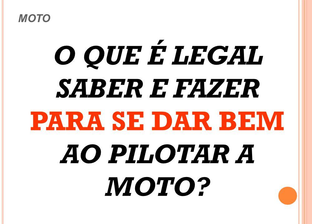 O QUE É LEGAL SABER E FAZER PARA SE DAR BEM AO PILOTAR A MOTO
