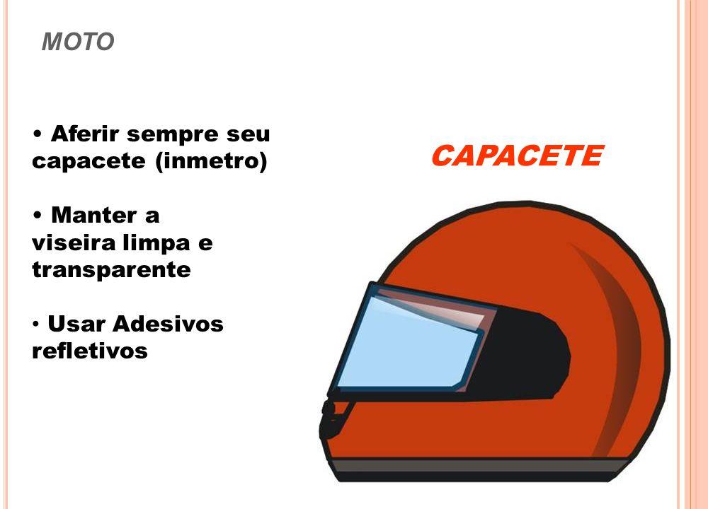 CAPACETE MOTO Aferir sempre seu capacete (inmetro) Manter a
