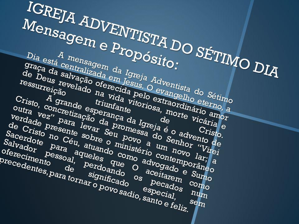 IGREJA ADVENTISTA DO SÉTIMO DIA Mensagem e Propósito: