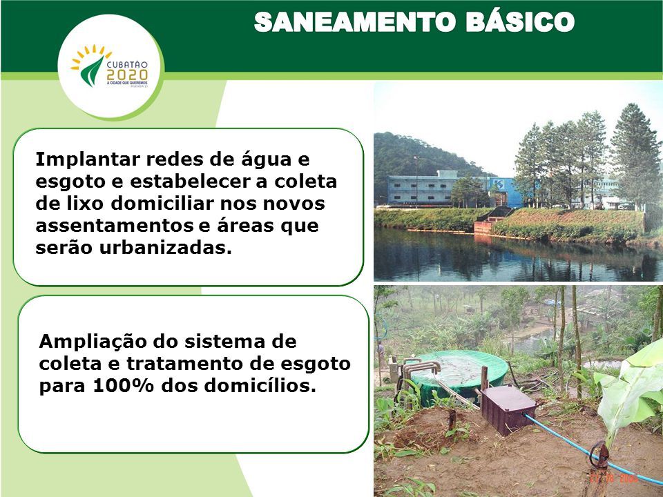 SANEAMENTO BÁSICO Implantar redes de água e esgoto e estabelecer a coleta de lixo domiciliar nos novos assentamentos e áreas que serão urbanizadas.