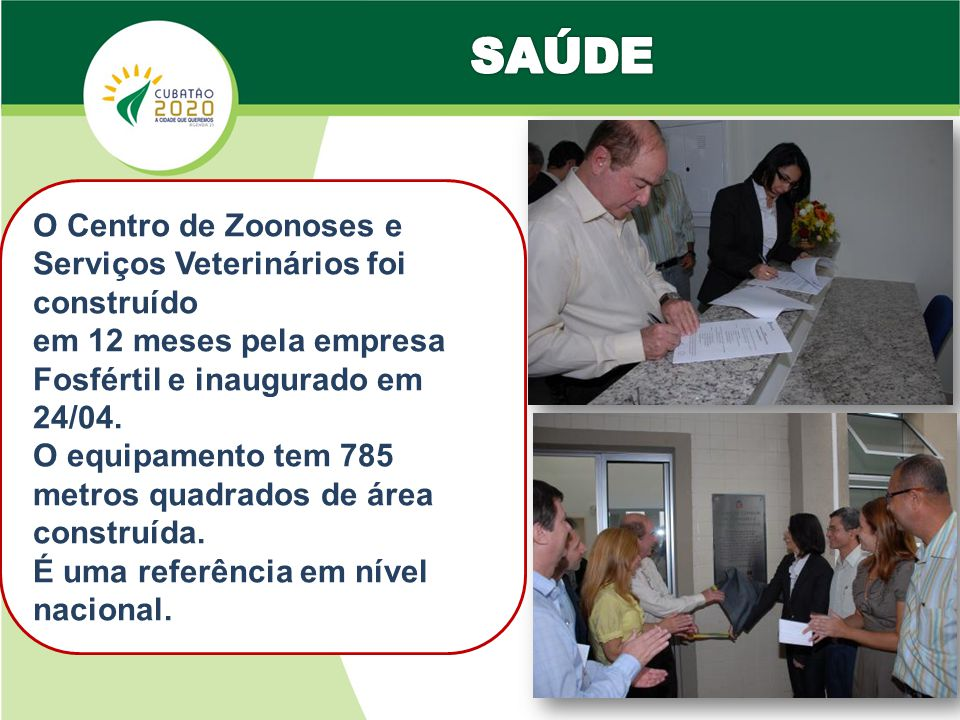 SAÚDE O Centro de Zoonoses e Serviços Veterinários foi construído