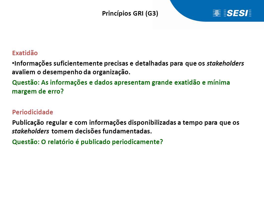 Princípios GRI (G3) Comparabilidade. Permite aos stakeholders analisar mudanças no desempenho da organização ao longo do tempo;