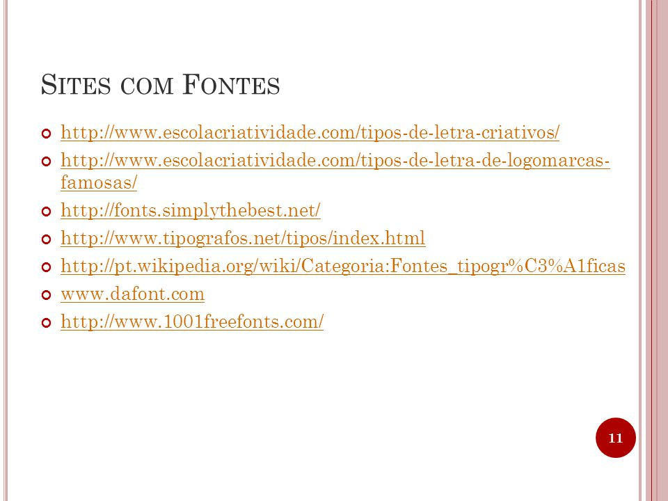 Sites com Fontes http://www.escolacriatividade.com/tipos-de-letra-criativos/