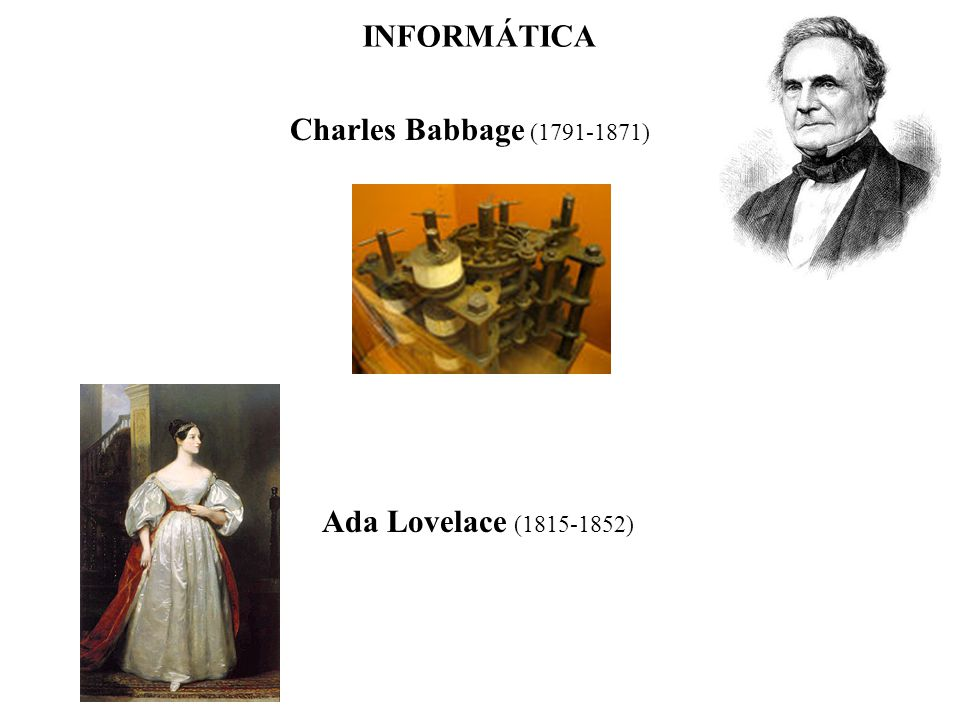 INFORMÁTICA Charles Babbage (1791-1871) Ada Lovelace (1815-1852)