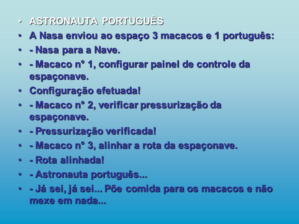 A Nasa enviou ao espaço 3 macacos e 1 português: - Nasa para a Nave.
