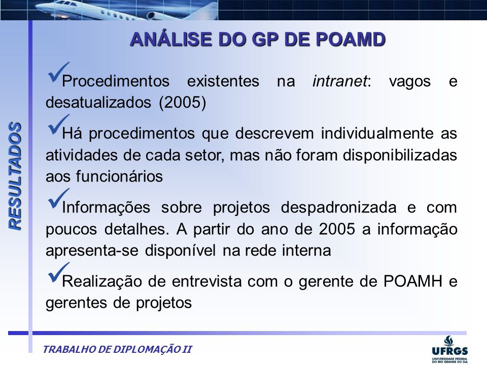 RESULTADOS ANÁLISE DO GP DE POAMD. Procedimentos existentes na intranet: vagos e desatualizados (2005)