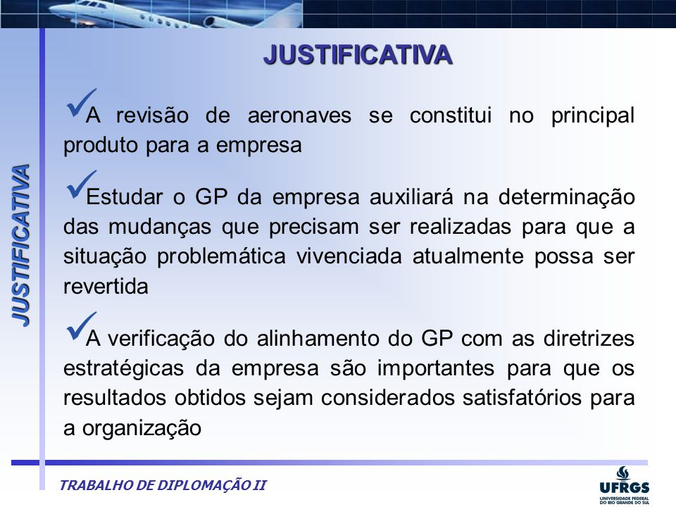 JUSTIFICATIVA JUSTIFICATIVA. A revisão de aeronaves se constitui no principal produto para a empresa.