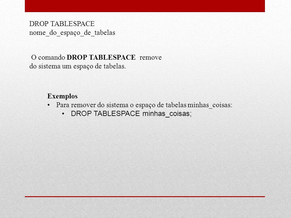 DROP TABLESPACE nome_do_espaço_de_tabelas
