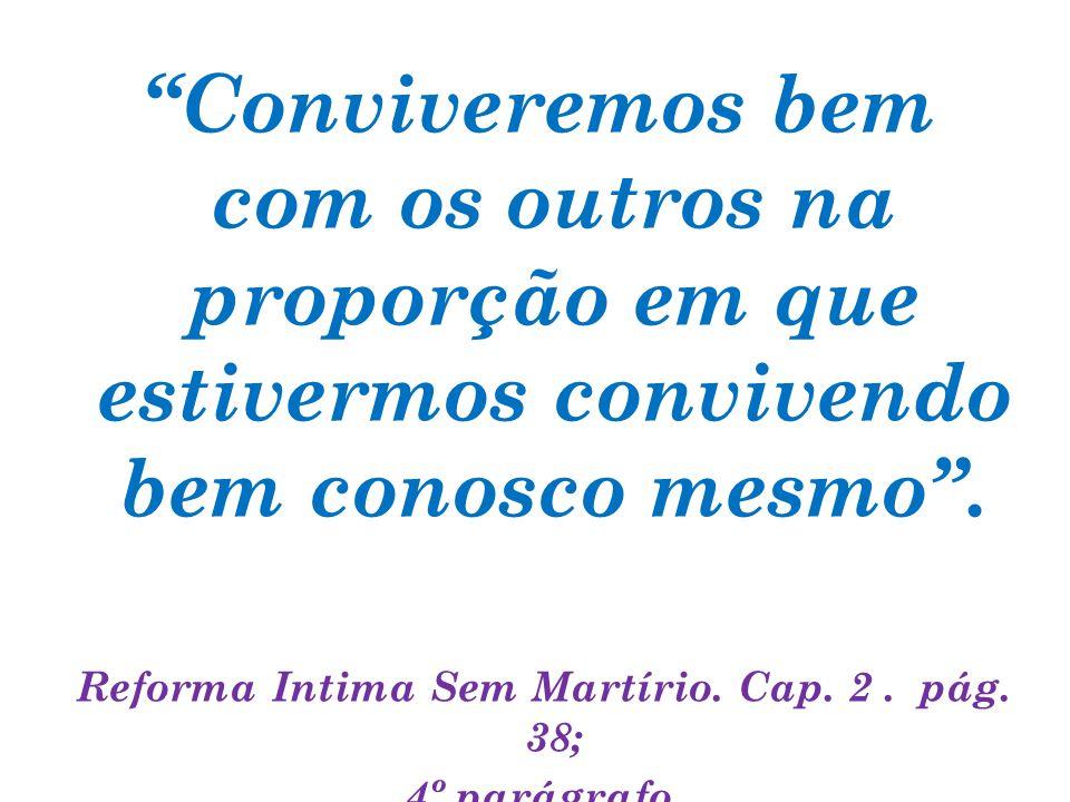 Reforma Intima Sem Martírio. Cap. 2 . pág. 38;