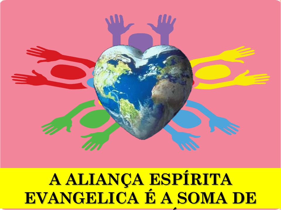 A ALIANÇA ESPÍRITA EVANGELICA É A SOMA DE TODOS NÓS
