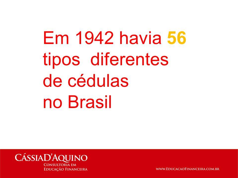 Em 1942 havia 56 tipos diferentes de cédulas no Brasil