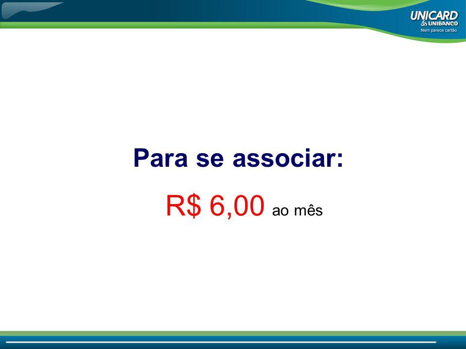 Para se associar: R$ 6,00 ao mês