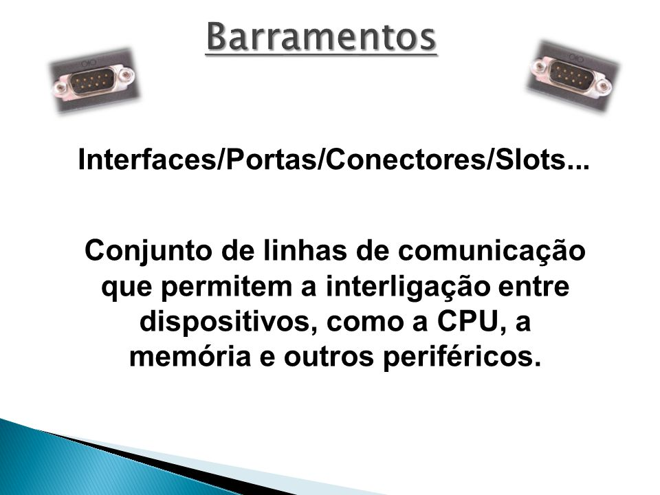 Barramentos Interfaces/Portas/Conectores/Slots...