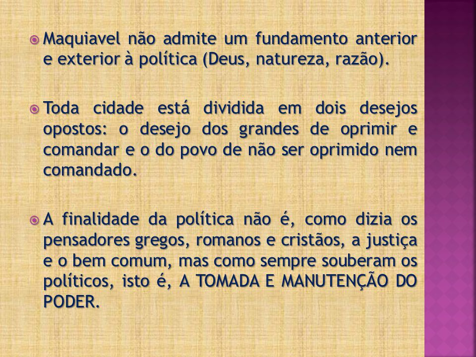 Maquiavel não admite um fundamento anterior e exterior à política (Deus, natureza, razão).