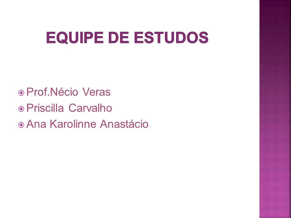 Equipe de estudos Prof.Nécio Veras Priscilla Carvalho