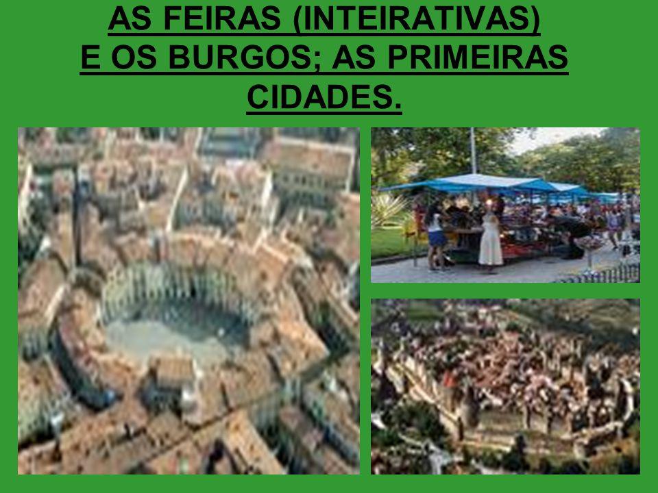 AS FEIRAS (INTEIRATIVAS) E OS BURGOS; AS PRIMEIRAS CIDADES.