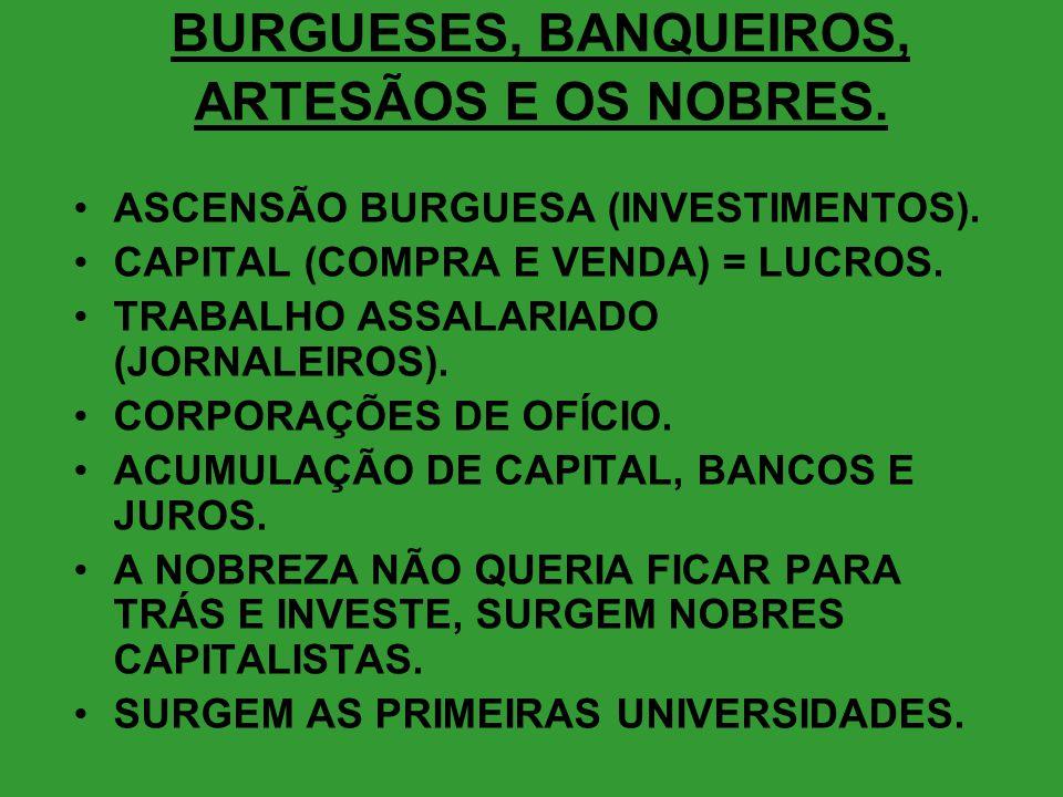 BURGUESES, BANQUEIROS, ARTESÃOS E OS NOBRES.