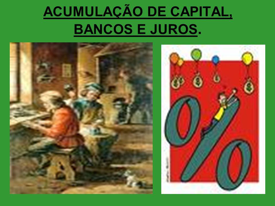 ACUMULAÇÃO DE CAPITAL, BANCOS E JUROS.