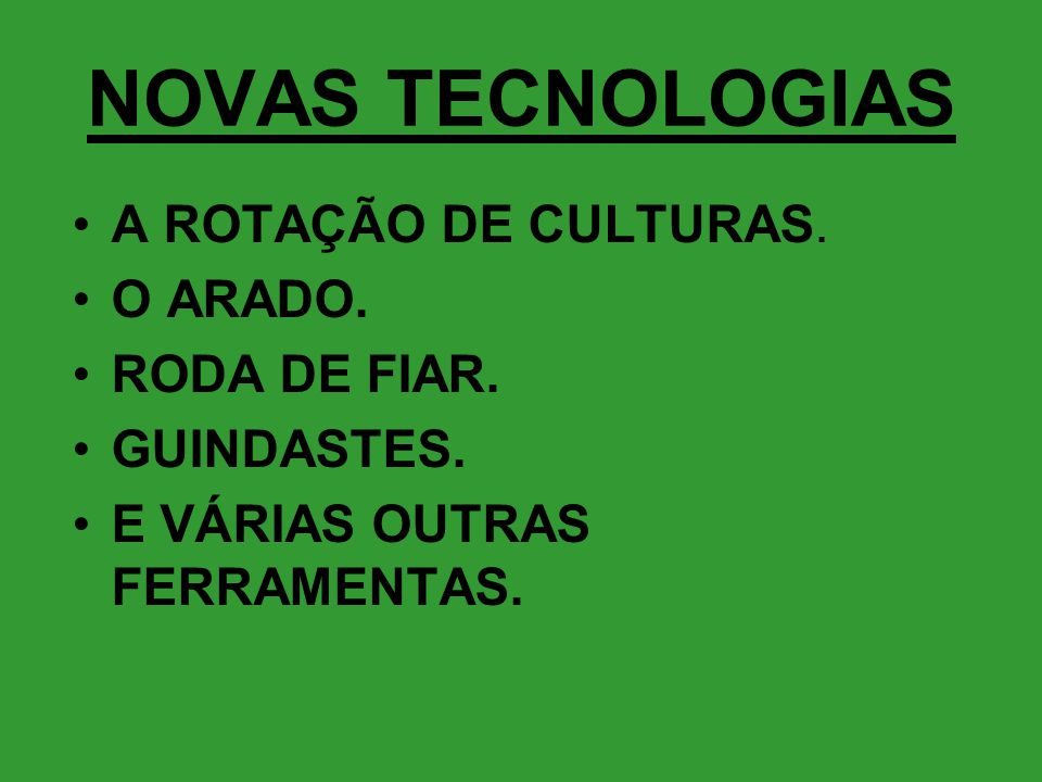 NOVAS TECNOLOGIAS A ROTAÇÃO DE CULTURAS. O ARADO. RODA DE FIAR.
