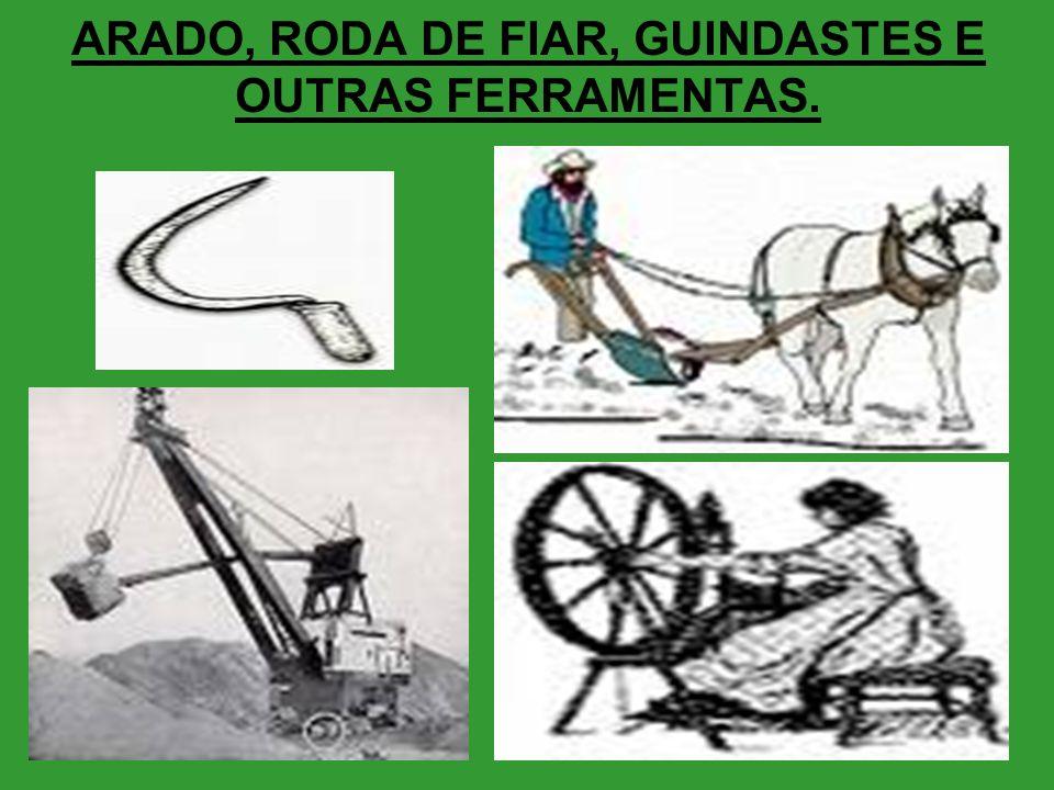 ARADO, RODA DE FIAR, GUINDASTES E OUTRAS FERRAMENTAS.