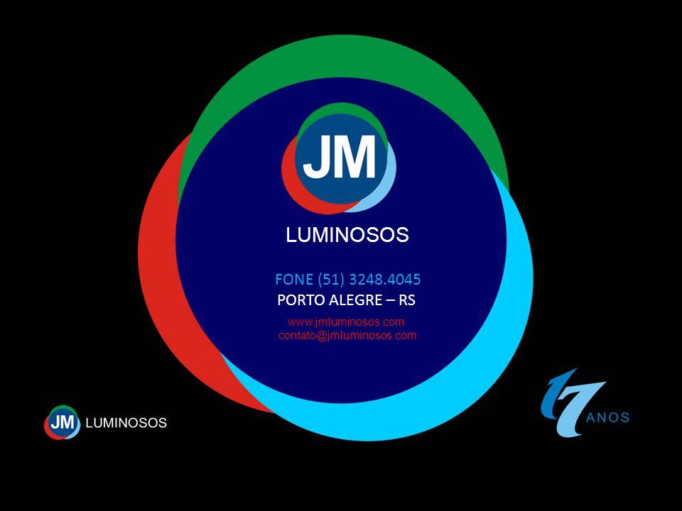 LUMINOSOS FONE (51) 3248.4045 PORTO ALEGRE – RS www.jmluminosos.com