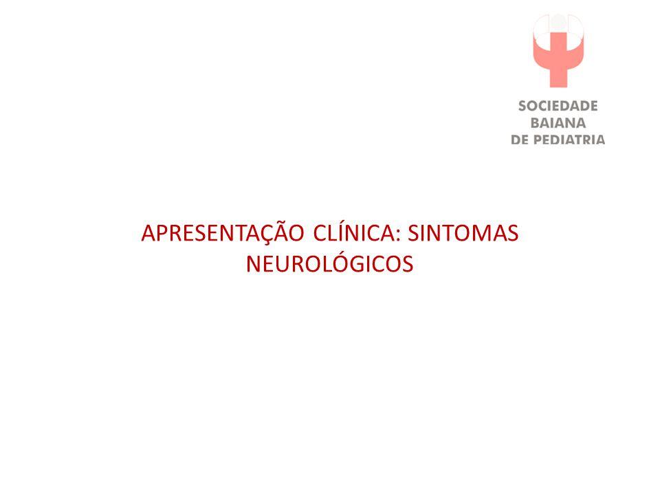 APRESENTAÇÃO CLÍNICA: SINTOMAS NEUROLÓGICOS