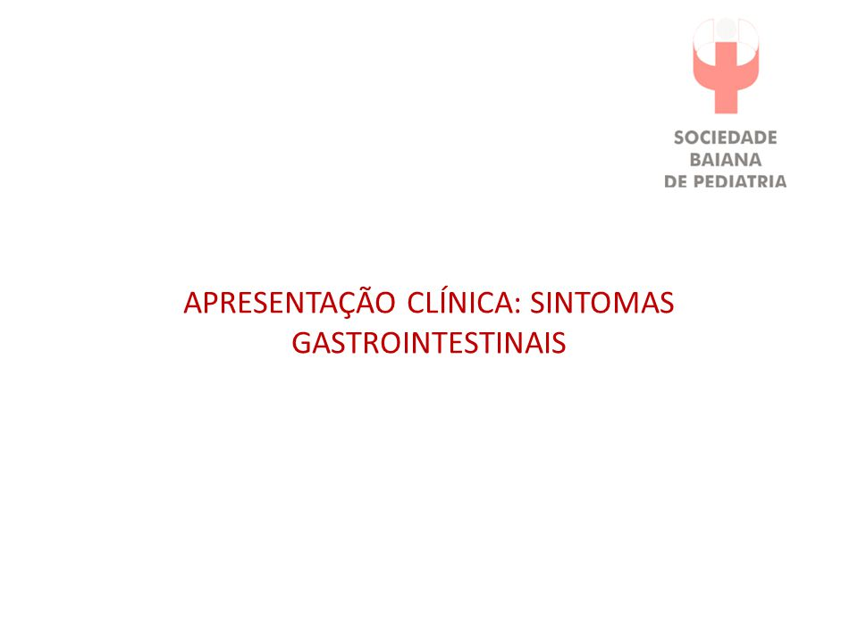 APRESENTAÇÃO CLÍNICA: SINTOMAS GASTROINTESTINAIS