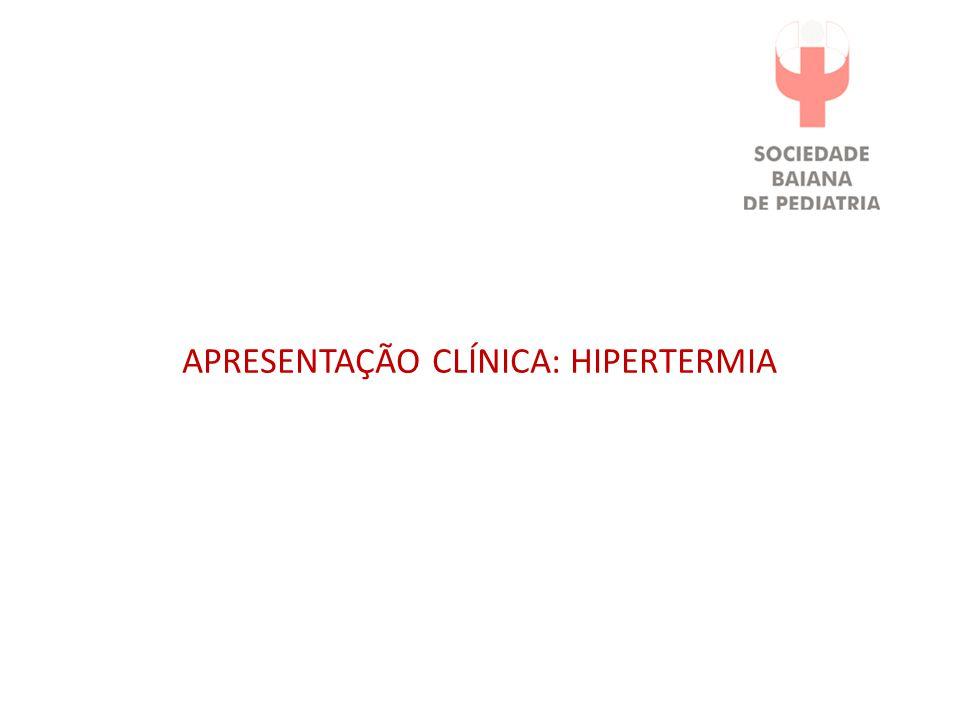 APRESENTAÇÃO CLÍNICA: HIPERTERMIA