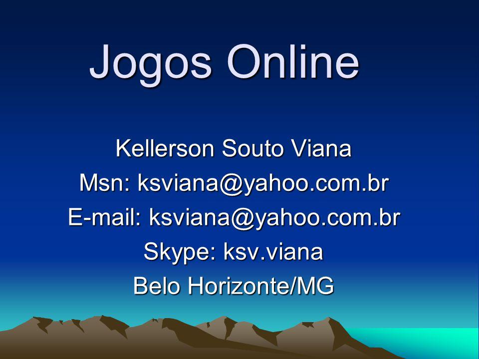 Jogos Online Kellerson Souto Viana Msn: ksviana@yahoo.com.br