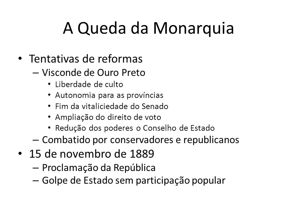 A Queda da Monarquia Tentativas de reformas 15 de novembro de 1889
