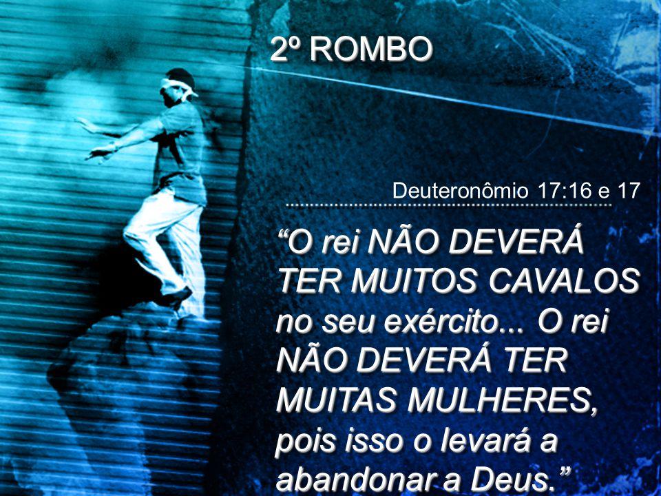 2º ROMBO Deuteronômio 17:16 e 17.