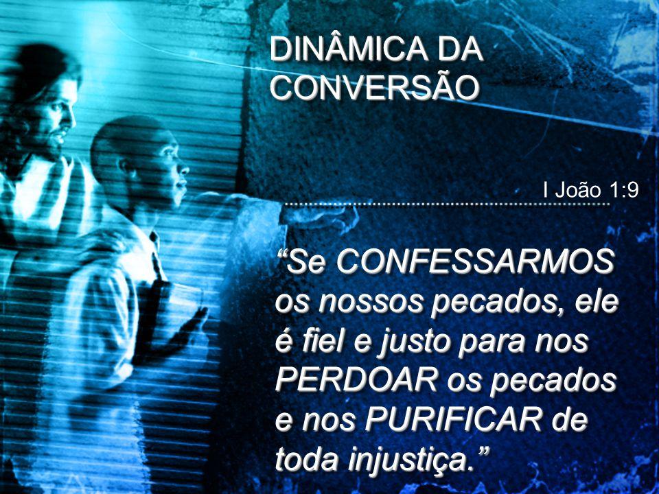 DINÂMICA DA CONVERSÃO I João 1:9.