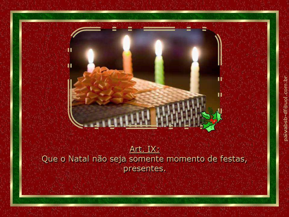 Art. IX: Que o Natal não seja somente momento de festas, presentes.