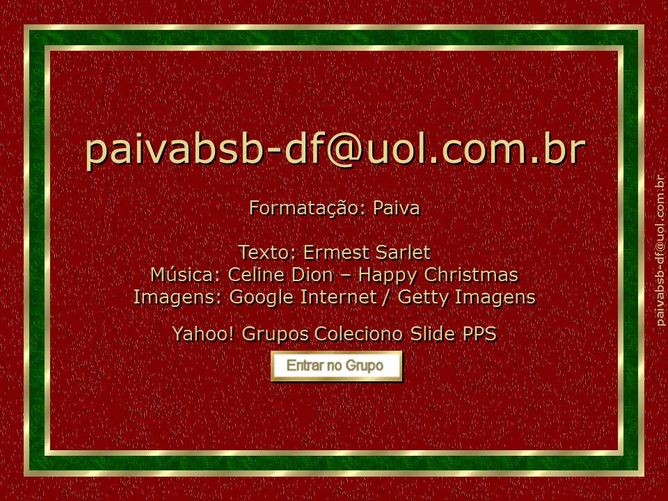 paivabsb-df@uol.com.br Formatação: Paiva Texto: Ermest Sarlet