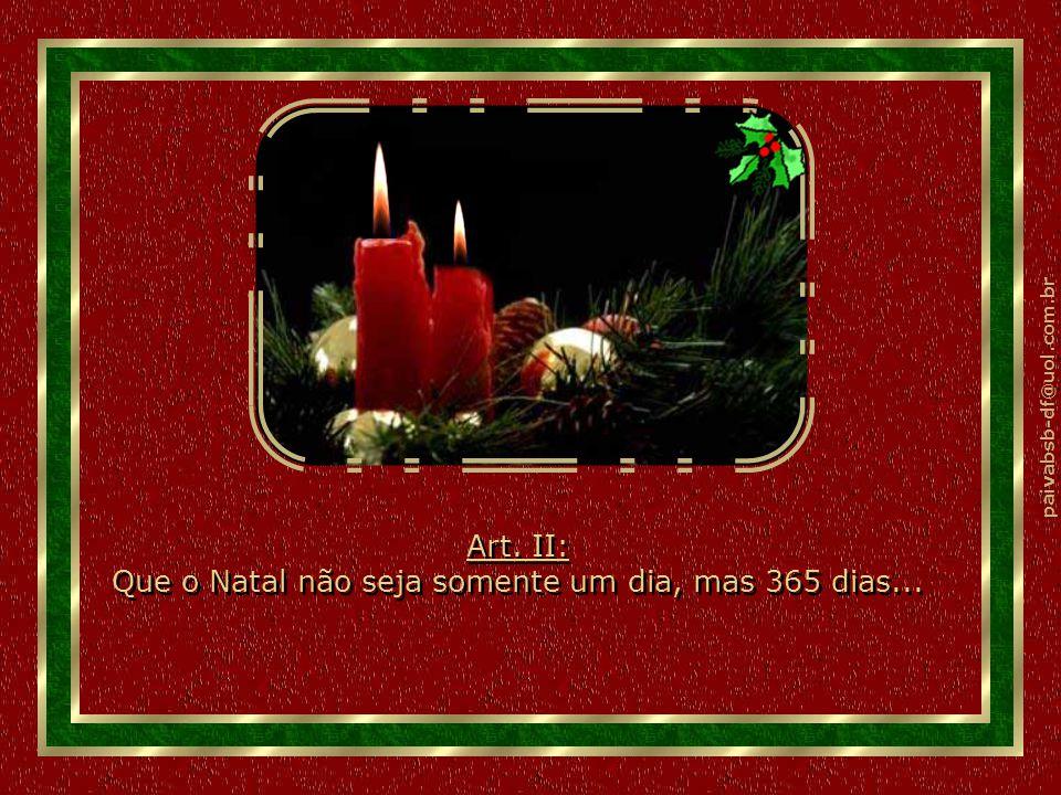 Art. II: Que o Natal não seja somente um dia, mas 365 dias...